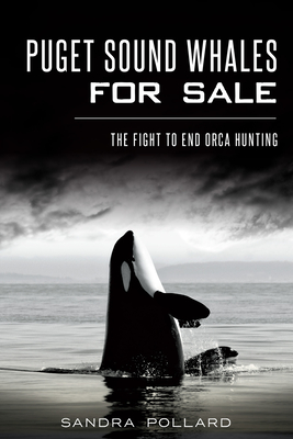 Puget Sound Whales for Sale: The Fight to End Orca Hunting Cover Image