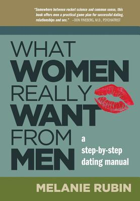 What Women Really Want from Men: A Step-by-Step Dating Manual Cover Image