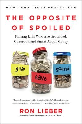The Opposite of Spoiled: Raising Kids Who Are Grounded, Generous, and Smart About Money Cover Image