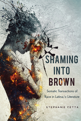 Shaming into Brown: Somatic Transactions of Race in Latina/o Literature (Cognitive Approaches to Culture) Cover Image