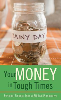Your Money in Tough Times: Personal Finance from a Biblical Perspective Cover Image