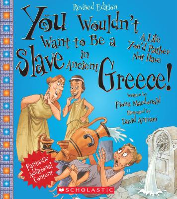 You Wouldn't Want to Be a Slave in Ancient Greece! (Revised Edition) (You Wouldn't Want to…: Ancient Civilization) (Library Edition) (You Wouldn't Want to...: Ancient Civilization) Cover Image