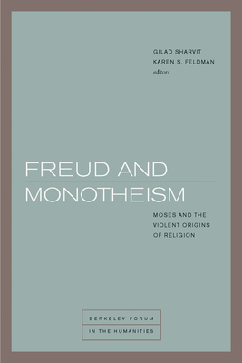Freud and Monotheism: Moses and the Violent Origins of Religion (Berkeley Forum in the Humanities) Cover Image