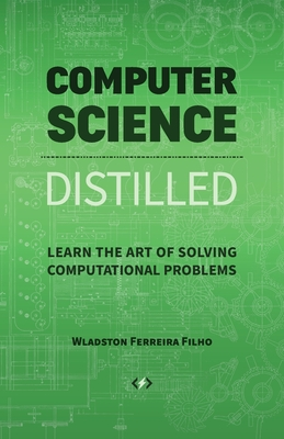 Computer Science Distilled: Learn the Art of Solving Computational Problems Cover Image
