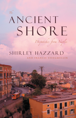 The Ancient Shore: Dispatches from Naples Cover Image