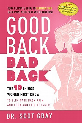 Good Back, Bad Back: The 10 Things Women Must Know to Eliminate Back Pain and Look and Feel Younger Cover Image