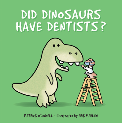 Did Dinosaurs Have Dentists? Cover Image