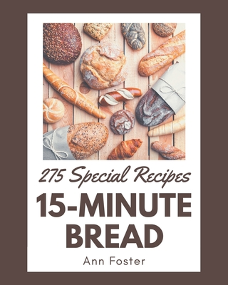275 Special 15-Minute Bread Recipes: Making More Memories in your Kitchen with 15-Minute Bread Cookbook! Cover Image