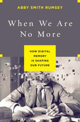 When We Are No More: How Digital Memory Is Shaping Our Future Cover Image
