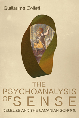 The Psychoanalysis of Sense: Deleuze and the Lacanian School (Plateaus - New Directions in Deleuze Studies) Cover Image