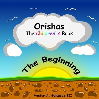 Orishas The Children's Book: The Beginning Cover Image