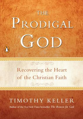 The Prodigal God: Recovering the Heart of the Christian Faith Cover Image