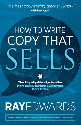 How to Write Copy That Sells: The Step-By-Step System for More Sales, to More Customers, More Often Cover Image