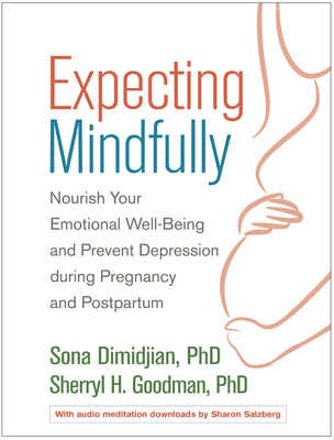 Expecting Mindfully: Nourish Your Emotional Well-Being and Prevent Depression during Pregnancy and Postpartum Cover Image
