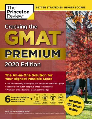 Cracking the GMAT Premium Edition with 6 Computer-Adaptive Practice Tests, 2020: The All-in-One Solution for Your Highest Possible Score (Graduate School Test Preparation) Cover Image