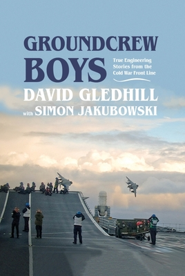 Groundcrew Boys: True Engineering Stories from the Cold War Front Line Cover Image