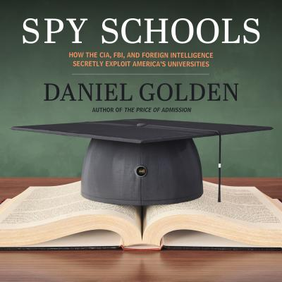 Spy Schools: How the CIA, FBI, and Foreign Intelligence Secretly Exploit America's Universities Cover Image