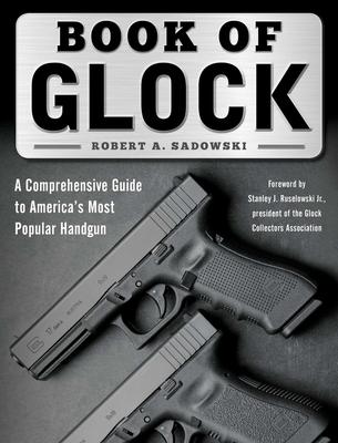 Book of Glock: A Comprehensive Guide to America's Most Popular Handgun Cover Image