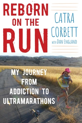 Reborn on the Run: My Journey from Addiction to Ultramarathons Cover Image