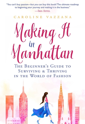 Making It in Manhattan: The Beginner's Guide to Surviving & Thriving in the World of Fashion Cover Image