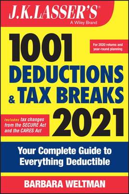 J.K. Lasser's 1001 Deductions and Tax Breaks 2021: Your Complete Guide to Everything Deductible Cover Image