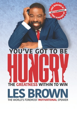 You've Got To Be HUNGRY: The GREATNESS Within to Win Cover Image