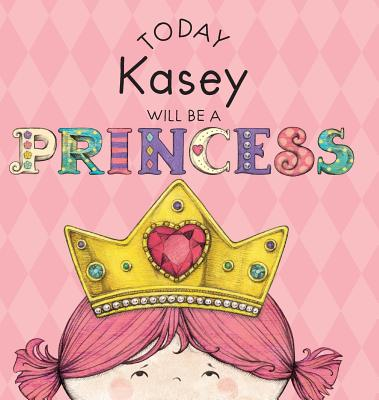 Today Kasey Will Be a Princess Cover Image