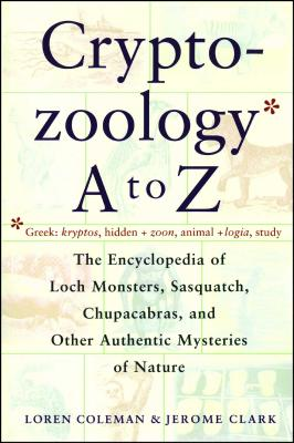 Cryptozoology A To Z: The Encyclopedia Of Loch Monsters Sasquatch Chupacabras And Other Authentic M Cover Image