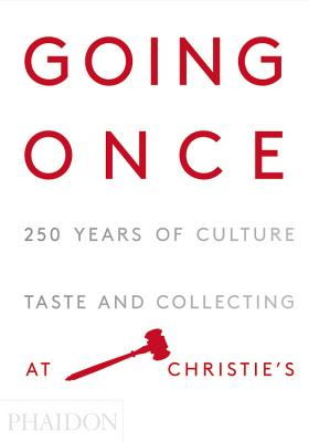 Going Once: 250 Years of Culture, Taste and Collecting at Christie's Cover Image