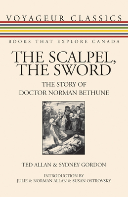 The Scalpel, the Sword: The Story of Doctor Norman Bethune (Voyageur Classics #13) Cover Image