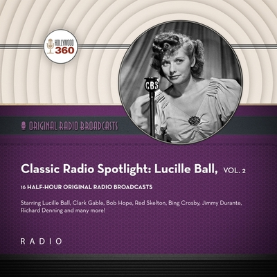 Classic Radio Spotlight: Lucille Ball, Vol. 2 Lib/E Cover Image
