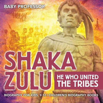 Shaka Zulu: He Who United the Tribes - Biography for Kids 9-12 - Children's Biography Books Cover Image