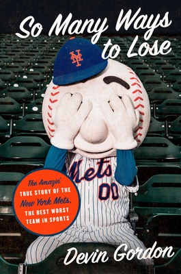 So Many Ways to Lose: The Amazin' True Story of the New York Mets—the Best Worst Team in Sports Cover Image
