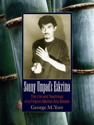 Sonny Umpad's Eskrima: The Life and Teachings of a Filipino Martial Arts Master Cover Image
