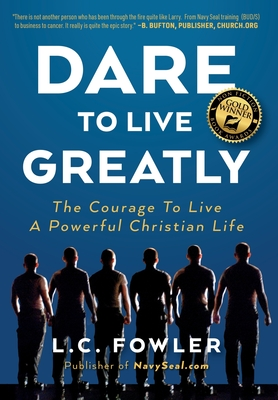 Dare to Live Greatly: The Courage to Live a Powerful Christian Life Cover Image