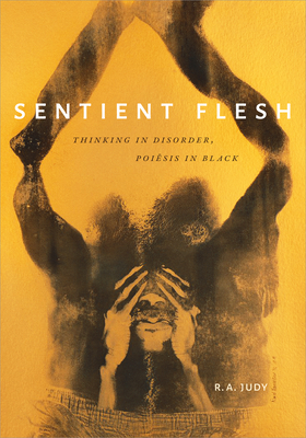 Sentient Flesh: Thinking in Disorder, Poiesis in Black Cover Image