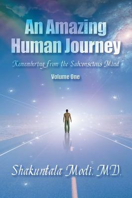 An Amazing Human Journey: Remembering from the Subconscious Mind Volume One Cover Image