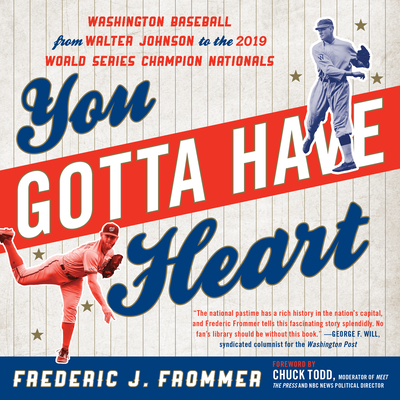 You Gotta Have Heart: Washington Baseball from Walter Johnson to the 2019 World Series Champion Nationals Cover Image