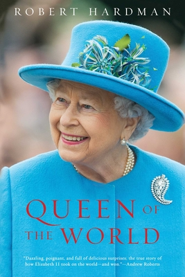 Queen of the World: Elizabeth II: Sovereign and Stateswoman Cover Image