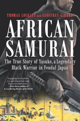 African Samurai: The True Story of Yasuke, a Legendary Black Warrior in Feudal Japan Cover Image