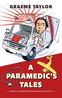 A Paramedic's Tales: Hilarious, Horrible and Heartwarming True Stories Cover Image