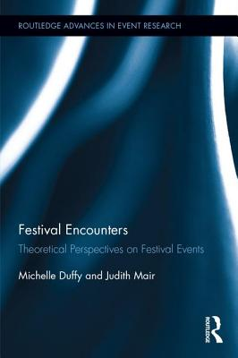 Festival Encounters: Theoretical Perspectives on Festival Events (Routledge Advances in Event Research) Cover Image