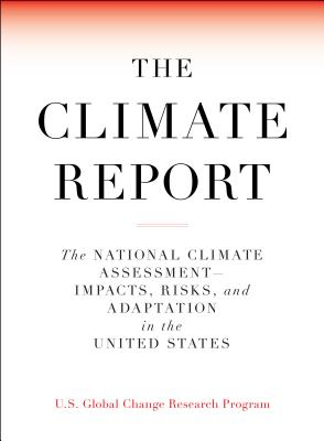 The Climate Report: National Climate Assessment-Impacts, Risks, and Adaptation in the United States Cover Image