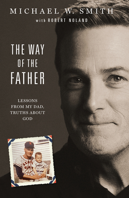 The Way of the Father: Lessons from My Dad, Truths about God Cover Image