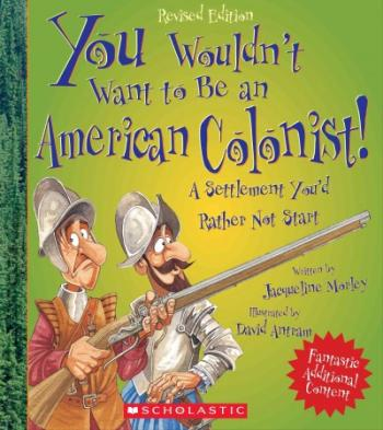 You Wouldn't Want to Be an American Colonist! (Revised Edition) (You Wouldn't Want to…: American History) (You Wouldn't Want to...: American History) Cover Image