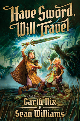 Have Sword, Will Travel by Garth Nix & Sean Williams