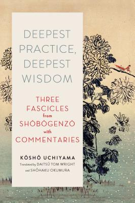 Deepest Practice, Deepest Wisdom: Three Fascicles from Shobogenzo with Commentary Cover Image