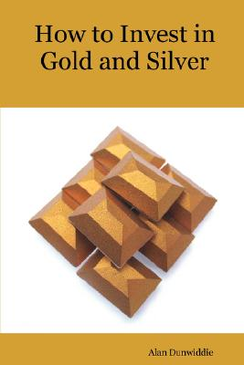 How to Invest in Gold and Silver: A beginners guide to the ways of investing in precious metals for safety and profit Cover Image