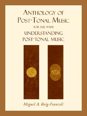 Anthology of Post-Tonal Music: For Use with Understanding Post-Tonal Music Cover Image