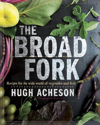 The Broad Fork: Recipes for the Wide World of Vegetables and Fruits: A Cookbook Cover Image